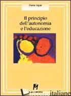 PRINCIPIO DELL'AUTONOMIA E L'EDUCAZIONE (IL) - VAYER PIERRE