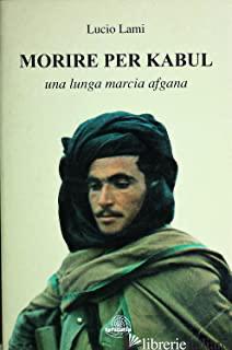 MORIRE PER KABUL - LAMI LUCIO