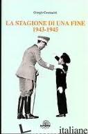 STAGIONE DI UNA FINE 1943-1945 (LA) - COSMACINI GIORGIO