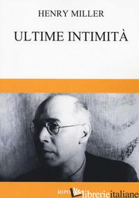 ULTIME INTIMITA' - MILLER HENRY; MARCIELLO R. (CUR.)