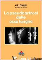 PSEUDOARTROSI DELLE OSSA LUNGHE (LA) - ZINGHI GIANFRANCO; TRONO MARCO; ROLLO GIUSEPPE