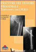 FRATTURE DEL FEMORE PROSSIMALE. TRATTAMENTO CON I.M.H.S. - FANCELLU GIOVANNI; SCHIAVON DAVIDE; BIBER ZENO