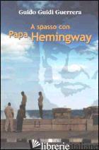 A SPASSO CON PAPA HEMINGWAY - GUIDI GUERRERA GUIDO