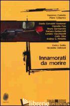 INNAMORATI DA MORIRE - DOZIO T. (CUR.)