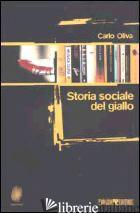 STORIA SOCIALE DEL GIALLO - OLIVA CARLO