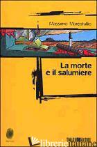 MORTE E IL SALUMIERE (LA) - MARCOTULLIO MASSIMO; DOZIO T. (CUR.)