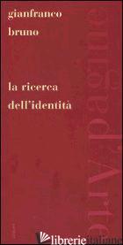 RICERCA DELL'IDENTITA' (LA) - BRUNO GIANFRANCO