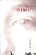 CAMILLE CLAUDEL 1864-1943 - BIANCHI MATTEO