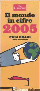 MONDO IN CIFRE 2005 (IL) - THE ECONOMIST (CUR.)