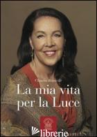 MIA VITA PER LA LUCE (LA) - RAINVILLE CLAUDIA
