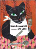 MARTEDI': SPAGHETTI. EDIZ. ILLUSTRATA - CARLE ERIC