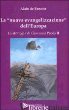 NUOVA EVANGELIZZAZIONE DELL'EUROPA. LA STRATEGIA DI GIOVANNI PAOLO II (LA) - BENOIST ALAIN DE