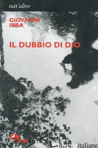 DUBBIO DI DIO (IL) - IBBA GIOVANNI