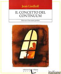 CONCETTO DEL CONTINUUM. RITROVARE IL BEN-ESSERE PERDUTO (IL) - LIEDLOFF JEAN