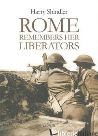 ROME REMEMBERS HER LIBERATORS - SHINDLER HARRY; GIOVANNOZZI E. (CUR.)