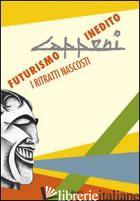 CAPPONI. FUTURISMO INEDITO. I RITRATTI NASCOSTI. EDIZ. ILLUSTRATA - PAPETTI S. (CUR.)