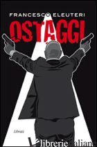 OSTAGGI - ELEUTERI FRANCESCO