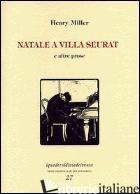 NATALE A VILLA SEURAT E ALTRE PROSE - MILLER HENRY; CARIFI R. (CUR.)
