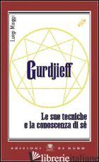 GURDJIEFF. LE SUE TECNICHE E LA CONOSCENZA DI SE' - MAGGI LUIGI