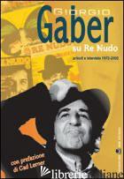 GIORGIO GABER SU RE NUDO. ARTICOLI E INTERVISTE 1972-2002. CON DVD - GABER G.