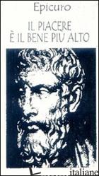 PIACERE E' IL BENE PIU' ALTO (IL) - EPICURO