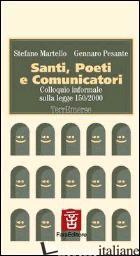 SANTI, POETI E COMUNICATORI. COLLOQUIO INFORMALE SULLA LEGGE 150/2000 - MARTELLO STEFANO; PESANTE GENNARO