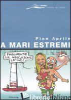 A MARI ESTREMI - APRILE PINO