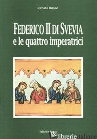 FEDERICO II DI SVEVIA E LE QUATTRO IMPERATRICI - RUSSO RENATO