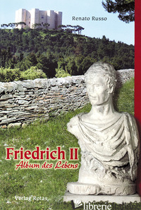 FRIEDRICH II. ALBUM DES LEBENS - RUSSO RENATO