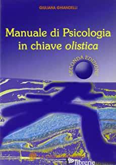 MANUALE DI PSICOLOGIA IN CHIAVE OLISTICA - GHIANDELLI GIULIANA