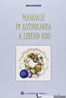 MANUALE DI ASTROLOGIA A LIBERO USO - BELYSARIO