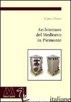 ARCHITETTURE DEL MEDIOEVO IN PIEMONTE - TOSCO CARLO