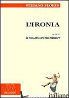 IRONIA OVVERO LA FILOSOFIA DEL BUONUMORE (L') - FLORIS STEFANO