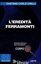 EREDITA' FERRAMONTI. EDIZ. PER IPOVEDENTI (L') - CHELLI GAETANO CARLO
