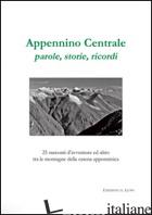 APPENNINO CENTRALE, PAROLE, STORIE, RICORDI. 25 RACCONTI D'AVVENTURE ED ALTRO TR - AAVV