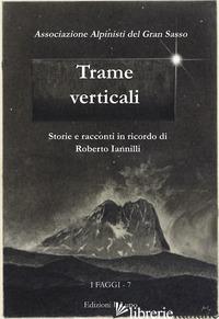 TRAME VERTICALI. STORIE E RACCONTI IN RICORDO DI ROBERTO IANNILLI - ASS.ALPINISTI DEL GRAN SASSO
