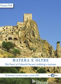 MATERA E OLTRE. DAI SASSI AI CALANCHI LUCANI, TREKKING E TURISMO. 15 ITINERARI,  - POFI GIANNI
