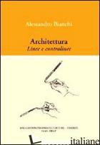 ARCHITETTURA. LINEE E CONTROLINEE - BIANCHI ALESSANDRO