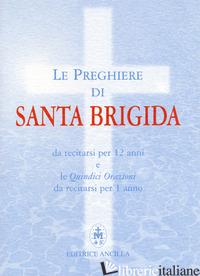 PREGHIERE DI SANTA BRIGIDA. DA RECITARSI PER 12 ANNI E LE QUINDICI ORAZIONI DA R - GAVA R. (CUR.)