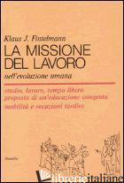 MISSIONE DEL LAVORO NELL'EVOLUZIONE UMANA (LA) - FINTELMANN KLAUS J.