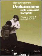 EDUCAZIONE NELLE COMUNITA' CAMPHILL (L') - HANSMANN HENNING