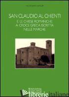 SAN CLAUDIO AL CHIENTI E LE CHIESE ROMANICHE A CROCE GRECA ISCRITTA NELLE MARCHE - SAHLER HILDEGARD; CAPPELLI F. (CUR.)