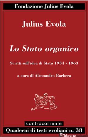 STATO ORGANICO. SCRITTI SULL'IDEA DI STATO 1934-1963 (LO) - EVOLA JULIUS; BARBERA A. (CUR.)