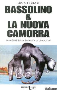 BASSOLINO E LA NUOVA CAMORRA. INDAGINE SULLA SVENDITA DI UNA CITTA' - FERRARI LUCA