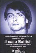 CASO BATTISTI. L'EMERGENZA INFINITA E I FANTASMI DEL PASSATO (IL) - EVANGELISTI VALERIO; WU MING; GENNA GIUSEPPE