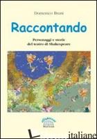 RACCONTANDO. PERSONAGGI E STORIE DEL TEATRO DI SHAKESPEARE - BRUNI DOMENICO