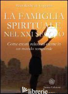 FAMIGLIA SPIRITUALE NEL XXI SECOLO. COME CREARE RELAZIONI ETERNE IN UN MONDO TEM - ROCHE DE COPPENS PETER