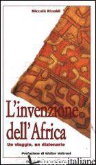 INVENZIONE DELL'AFRICA. UN VIAGGIO, UN DIZIONARIO (L') - RINALDI NICCOLO'