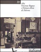 1884 VINCENZO RAGUSA E L'ISTITUTO D'ARTE DI PALERMO - CRISAFULLI V. (CUR.)