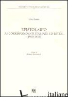 EPISTOLARIO AI CORRISPONDENTI ITALIANI ED ESTERI (1900-1935) - FABBRI LUIGI; GIULIANELLI R. (CUR.)